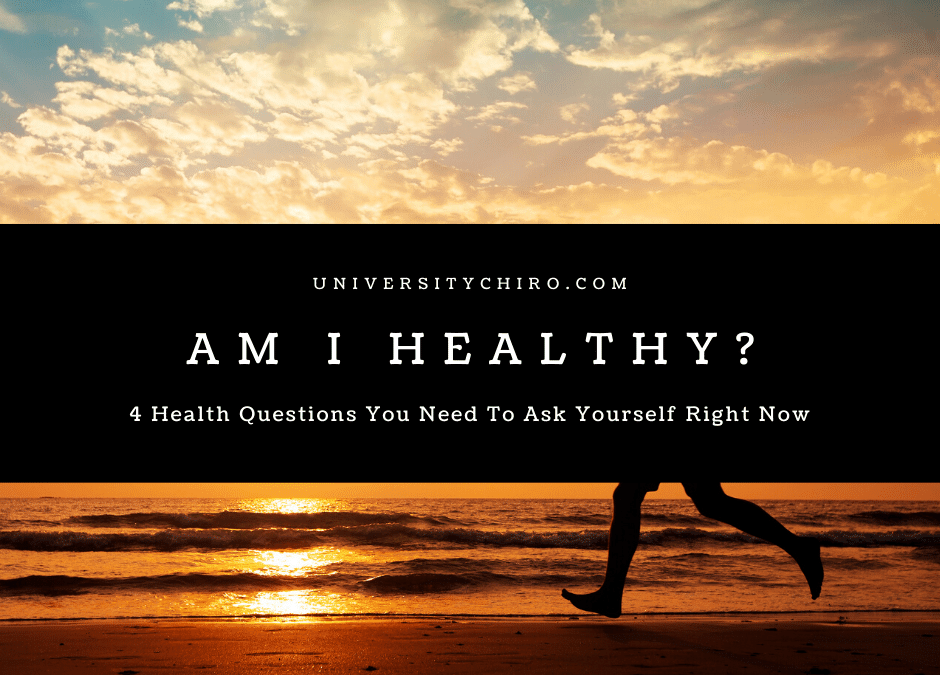 Am I Healthy? (Start By Asking Yourself These 4 Questions)