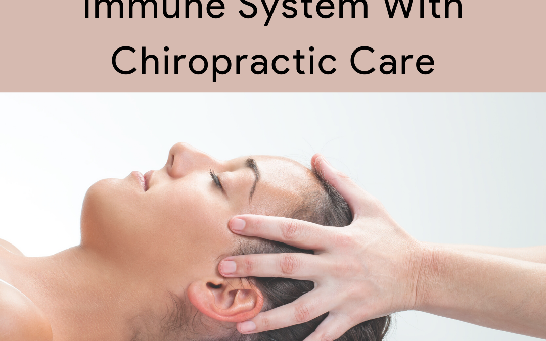 How To Boost Your Immune System With Chiropractic Care